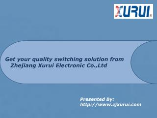 Get your quality switching solution from Zhejiang Xurui Electronic Co.,Ltd
