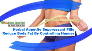 Herbal Appetite Suppressant Pills Reduce Body Fat By Controlling Hunger