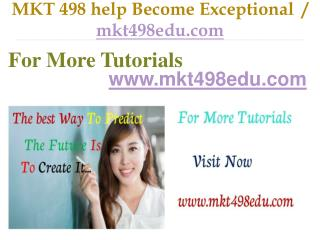 MKT 498 help Become Exceptional  / mkt498edu.com