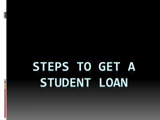Steps to Get a Student Loan