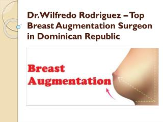 Dr.Wilfredo Rodriguez � Top Breast Augmentation Surgeon in Dominican Republic
