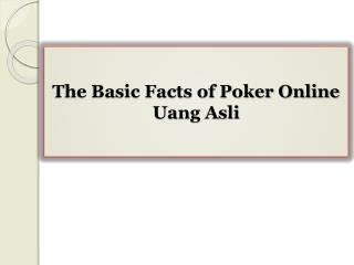 The Basic Facts of Poker Online Uang Asli