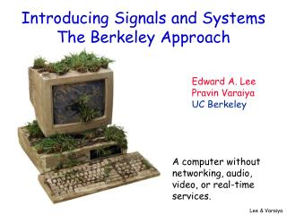 Introducing Signals and Systems The Berkeley Approach