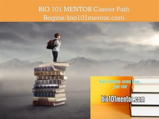 BIO 101 MENTOR Career Path Begins/bio101mentor.com