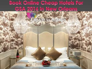 Book Online Cheap Hotels For GSA 2016 in New Orleans