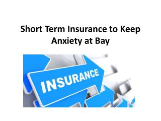 Short Term Insurance to Keep Anxiety at Bay