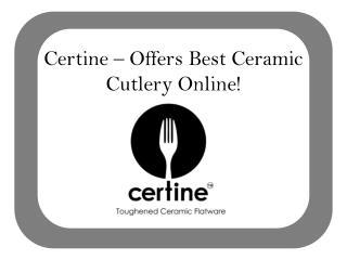 Certine – Offers Best Ceramic Cutlery Online!