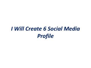 I will provide 6 social media profile