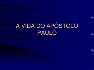 A VIDA DO AP STOLO PAULO