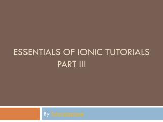 Essentials OF IONIC TUTORIALS PART III