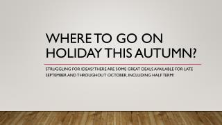 Where to go on holiday this Autumn