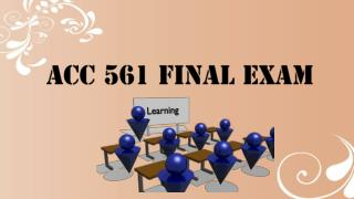 Studentwhiz : ACC 561 Final Exam | ACC 561 week 6