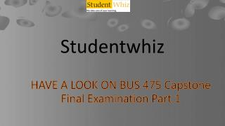 Bus 475 week 3 final exam part 1 @ Studentwhiz