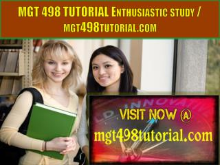 MGT 498 TUTORIAL Enthusiastic study / mgt498tutorial.com
