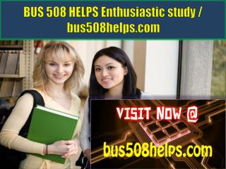 BUS 508 HELPS Enthusiastic study / bus508helps.com