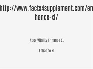 Enhance XL @@@>> http://www.facts4supplement.com/enhance-xl/