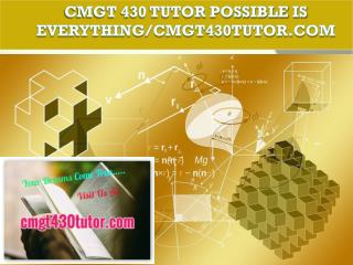 CMGT 430 TUTOR Possible Is Everything/cmgt430tutor.com