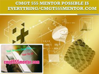 CMGT 555 MENTOR Possible Is Everything/cmgt555mentor.com