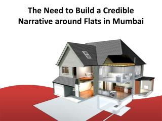 The need to build a credible narrative around flats in mumbai PPT