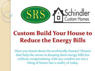 Custom Build Your House to Reduce the Energy Bills