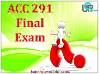 UOP E Help : ACC 291 Week 5 Final Exam : ACC 291 Final Exam