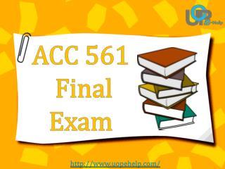 UOP E Help | ACC 561 Week 6 Final Exam - ACC 561 Final Exam