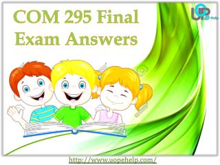 UOP E Help | COM 295 Final Exam Answers : COM 295 Final Exam