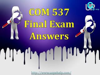 UOP E Help - COM 537 Final Exam Answers | COM 537 Final Exam