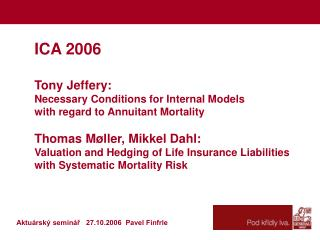 ICA 2006  Tony Jeffery: Necessary Conditions for Internal Models with regard to Annuitant Mortality  Thomas M ller, Mikk