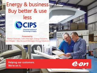 ENERGY AND BUSINESS - BUYING BETTER AND USING LESS
