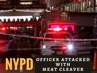 NYPD officer attacked with meat cleaver