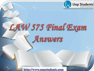 LAW 575 Final Exam : LAW 575 Final Exam Questions with Answers at UOP Students