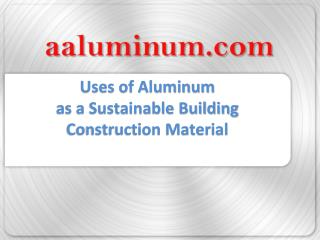 Uses of Aluminum as a Sustainable Building Construction Material