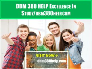 DBM 380 HELP Excellence In   Study/dbm380help.com