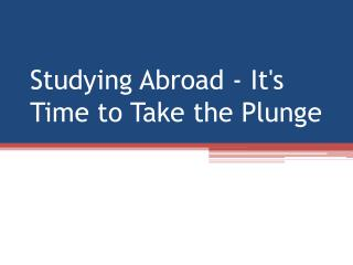 Studying Abroad - It's Time to Take the Plunge