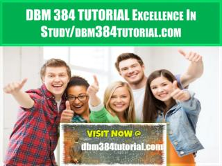 DBM 384 TUTORIAL Excellence In Study/dbm384tutorial.com