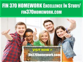 FIN 370 HOMEWORK Excellence In Study/fin370homework.com