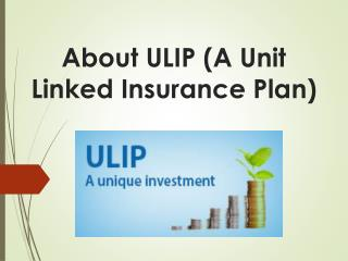 About ULIP (A Unit Linked Insurance Plan)