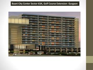 Baani City Center Sector 63A Gurgaon