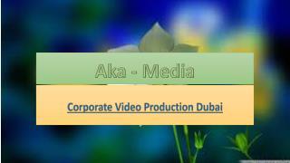 Corporate Video Production Dubai - Aka-Media