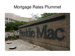 Mortgage Rates Plummet