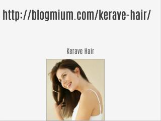 Kerave Hair **** http://blogmium.com/kerave-hair/