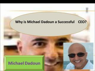 Why is Michael Dadoun a Successful CEO?