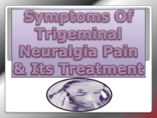 Symptoms Of Trigeminal Neuralgia Pain & Its Treatment