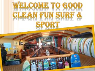 Welcome To Good Clean Fun Surf & Sport