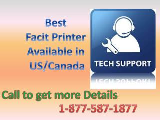 Call 1-877-587-1877 for best facit printer available in market