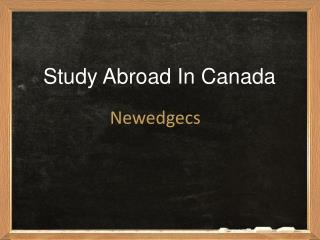 Study in Canada, Overseas Education Consultants for Canada, Immigration Consultants Canada � NewEdgeCS