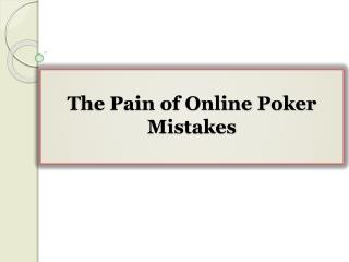 The Pain of Online Poker Mistakes