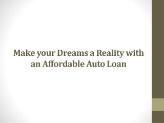 Make your Dreams a Reality with an Affordable Auto Loan