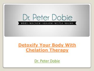 Detoxify Your Body With Chelation Therapy
